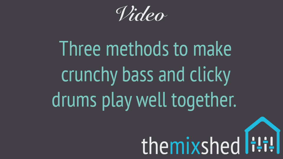 Making Crunchy Bass and Clicky Drums Work Together