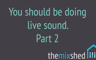 You Should Be Doing Live Sound – Part 2