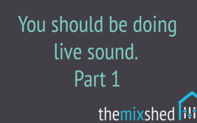 You Should Be Doing Live Sound – Part 1